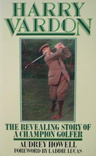 Harry Vardon: The Revealing Story of a Champion Golfer