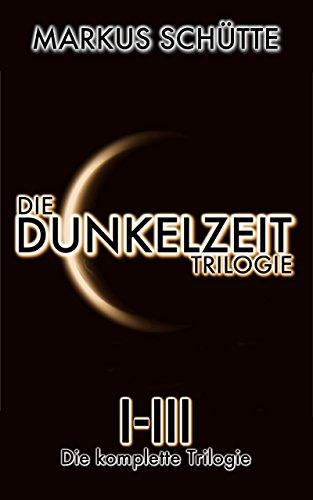 Die Dunkelzeit Trilogie - Band 1-3: Die komplette Trilogie