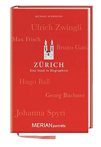 Zürich. Eine Stadt in Biographien: MERIAN porträts