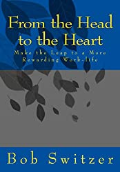 From the Head to the Heart: Make the Leap to a More Rewarding Work-life (English Edition)