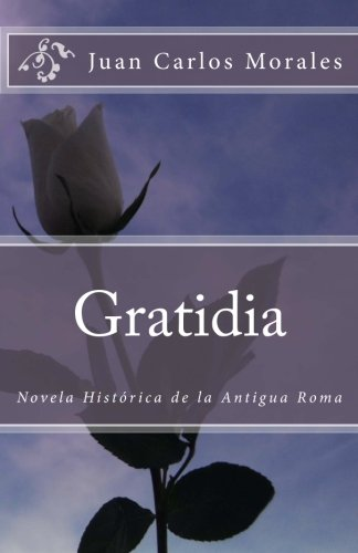 Gratidia: Novela Histórica de la Antigua Roma por Juan Carlos Morales