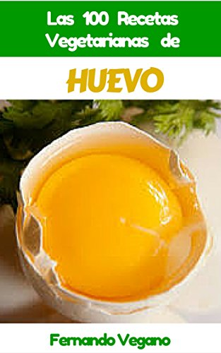 HUEVO: Las 100 Recetas Vegetarianas de Huevo por Fernando Vegano