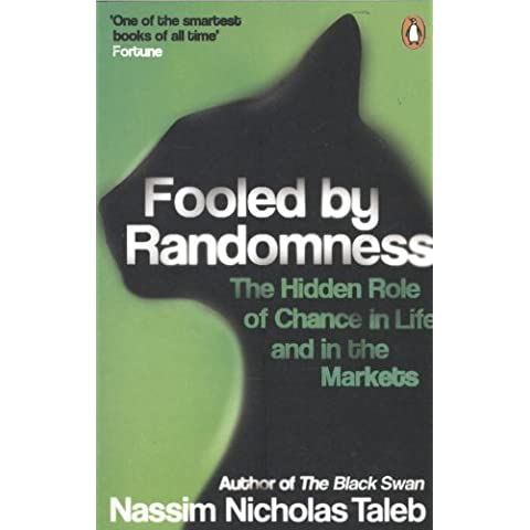 Fooled by Randomness: The Hidden Role of Chance in Life and in the Markets by Taleb, Nassim Nicholas Re-issue edition