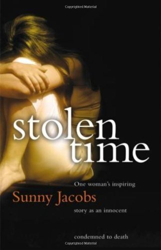Stolen Time: One Woman's Inspiring Story As An Innocent Condemned To Death by Jacobs, Sunny Published by Bantam (2008)