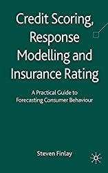 Credit Scoring, Response Modelling and Insurance Rating: A Practical Guide to Forecasting Consumer Behaviour by S. Finlay (2010-10-27)