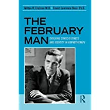 The February Man: Evolving Consciousness and Identity in Hypnotherapy 1st (first) Edition by Erickson, Milton H., Rossi, Ernest Lawrence published by Routledge (2009)