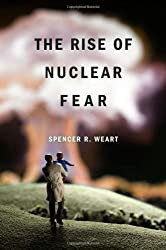 The Rise of Nuclear Fear by Spencer R. Weart (2012-03-19)
