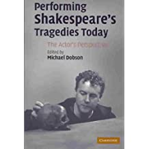 [(Performing Shakespeare's Tragedies Today: The Actor's Perspective )] [Author: Michael Dobson] [Feb-2007]