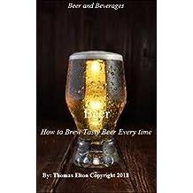 Beer - How to Brew Tasty Beer Every time - (Brewing) - (Beverages) - (Types of Beer) - (Lager Beer) - (Craft Beer) - (Types of Light Beer)