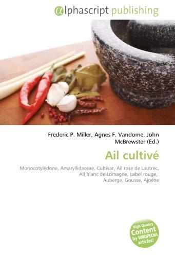 Ail cultivé: Monocotylédone, Amaryllidaceae, Cultivar, Ail rose de Lautrec, Ail blanc de Lomagne,...