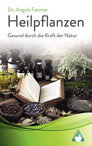 Heilpflanzen - Gesund durch die Kraft der Natur -