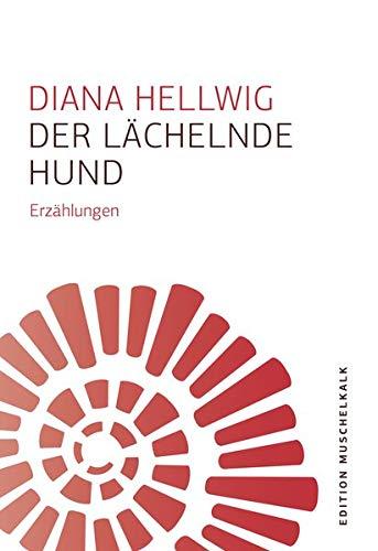 Der lächelnde Hund: Erzählungen (Edition Muschelkalk der Literarischen Gesellschaft Thüringen e.V.)