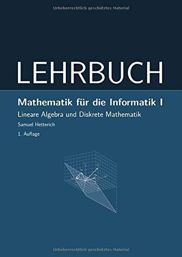 Mathematik für die Informatik I: Lineare Algebra und Diskrete Mathematik