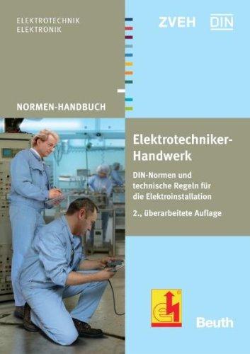 Normen Handbuch Elektrotechniker-Handwerk: DIN-Normen und technische Regeln für die Elektroinstallation