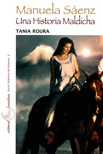 Manuela Saenz: Una Histria Maldicha por Tania Roura