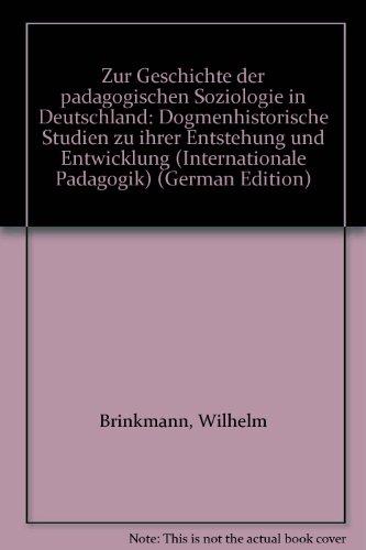 Zur Geschichte der Pädagogischen Soziologie in Deutschland (Internationale Pädagogik)
