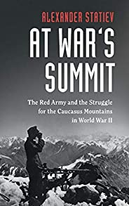 At War's Summit: The Red Army and the Struggle for the Caucasus Mountains in World War II (Cambridge Milit