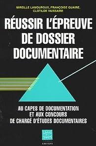 Réussir l'épreuve de dossier documentaire au CAPES de documentation et aux concours de chargé d'études documentaires par Mireille Lamouroux