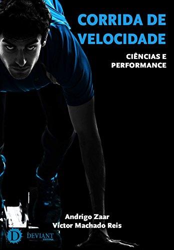 Corrida de velocidade: ciências e performance (Portuguese Edition) por Andrigo Zaar