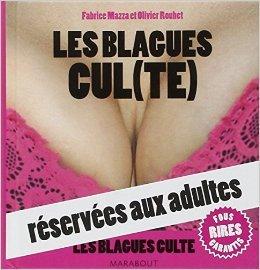 LES BLAGUES CULTES RESERVEES AUX ADULTES de Fabrice Mazza ,Olivier Rouhet ( 27 mars 2013 )