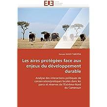 Les aires protégées face aux enjeux du développement durable: Analyse des interactions politiques de  conservation/pratiques locales dans les  parcs ... l'Extrême-Nord  du Cameroun (Omn.Univ.Europ.)