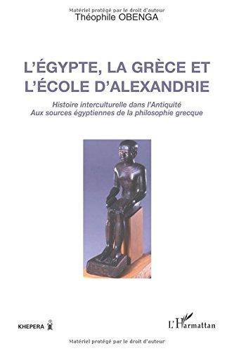 l-39-egypte-la-grce-et-l-39-ecole-d-39-alexandrie-histoire-interculturelle-dans-l-39-antiquit-aux-sources-gyptiennes-de-la-philosophie-grecque