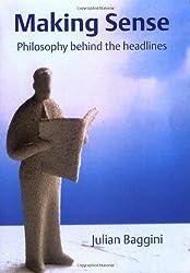 Making Sense: Philosophy Behind the Headlines by Julian Baggini (2003-09-11)