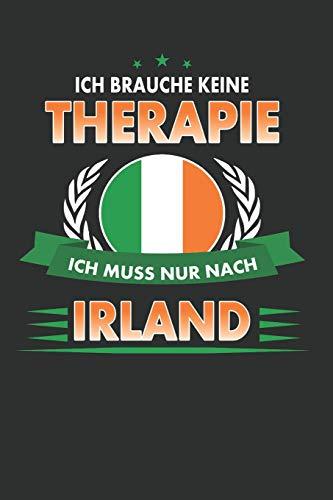 Ich brauche keine Therapie ich muss nur nach Irland: Punktiertes Notizbuch mit 120 Seiten für alle Notizen, Termine, Skizzen, Einträge, Erlebnisse und ... Reise zum Selberschreiben und gestalten