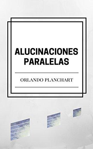Alucinaciones Paralelas por Orlando Planchart Márquez