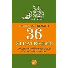36 Strategeme: Lebens- und Überlebenslisten aus drei Jahrtausenden