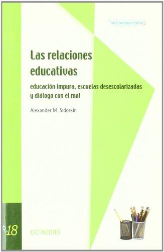 Las relaciones educativas: Educación impura, escuelas desescolarizadas y diálogo con el mal (Biblioteca latinoamericana) por Alexander M. Sidorkin