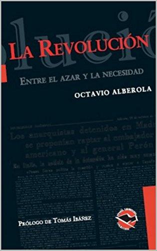 La Revolución. Entre el azar y la necesidad: Itinerario y reflexiones heterodoxas de un activista revolucionario anarquista sobre la cuestión de abandonar ... la revolución (Utopía Libertaria nº 59)