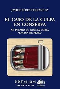 El caso de la culpa en conserva par  Francisco Javier Pérez Fernández