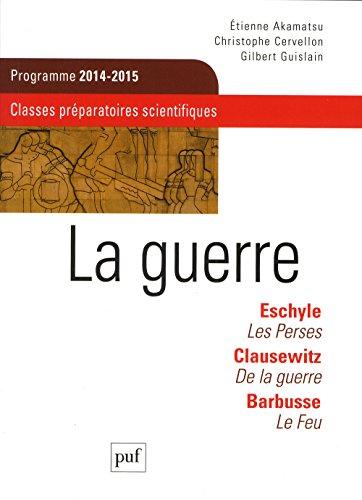 La guerre. Eschyle, Clausewitz, Barbusse. Classes préparatoires scientifiques. CGPE scientifiques 2015