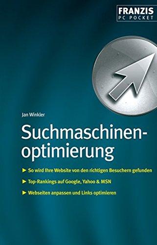 Suchmaschinenoptimierung: So wird Ihre Website von den richtigen Besuchern gefunden. Top-Rankings auf Google, Yahoo & MSN. Webseiten anpassen und Links optimieren (PC Pocket)