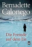 Die Fremde auf dem Eis - Bernadette Calonego