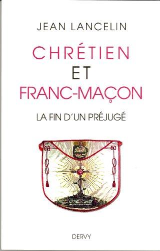 Chrétien et franc-maçon : La fin d'un préjugé par Jean Lancelin