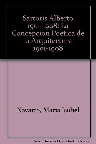 alberto Sartoris, la concepción poética de la arquitectura: La Concepcion Poetica De La Arquitectura 1901-1998