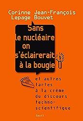 Sans le nucléaire on s'éclairerait à la bougie: Et autres tartes à la crème du discours technoscientifique