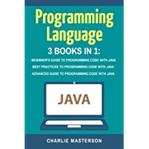 Programming Language: Beginner's Guide + Best Practices + Advanced Guide to Programming Code With Java: Volume 3