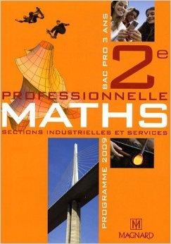Maths 2e professionnelle, Bac pro 3 ans : Sections industrielles et services, programme 2009 de Vincent Eydieux,Ahmed Amrani,Stéphane Bourdin ( 15 avril 2009 )