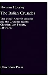 The Italian Crusades: The Papal-Angevin Alliance and the Crusades Against Christian Lay Powers, 1254-1343 (Oxford University Press Academic Monograph Reprints) by Norman Housley (29-Apr-1982) Hardcover