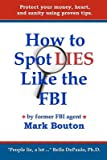 [(How to Spot Lies Like the FBI : Protect Your Money, Heart, and Sanity Using Proven Tips.)] [By (author) Mark Bouton ] published on (May, 2010)