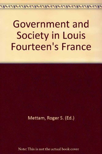 Government and Society in Louis Fourteen's France