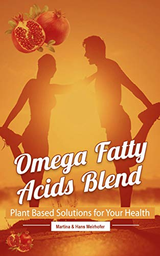 Omega Fatty Acids Blend: A Complete Review On Omega-3 - 5 - 6 - 7 and 9 Plant Based Solutions For Your Health (English Edition)