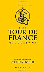 The Tour de France Miscellany by John White (2016-05-05)