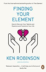 Finding Your Element: How to Discover Your Talents and Passions and Transform Your Life by Ken Robinson (2014-01-30)