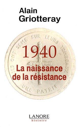 1940, La naissance de la résistance par Alain Griotteray