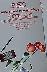 350 mensajes románticos cortos (de amor) (Spanish Edition)