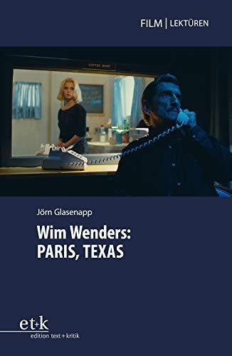 Wim Wenders: PARIS, TEXAS (Film Lektüren)